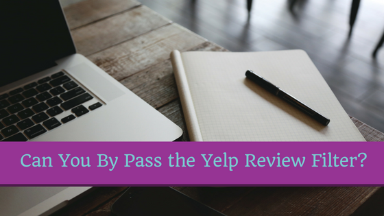 How To Ensure That Your Business' Yelp Reviews Don't Get Filtered?