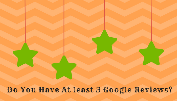 Why Every Business Should Have At least 5 Google Reviews