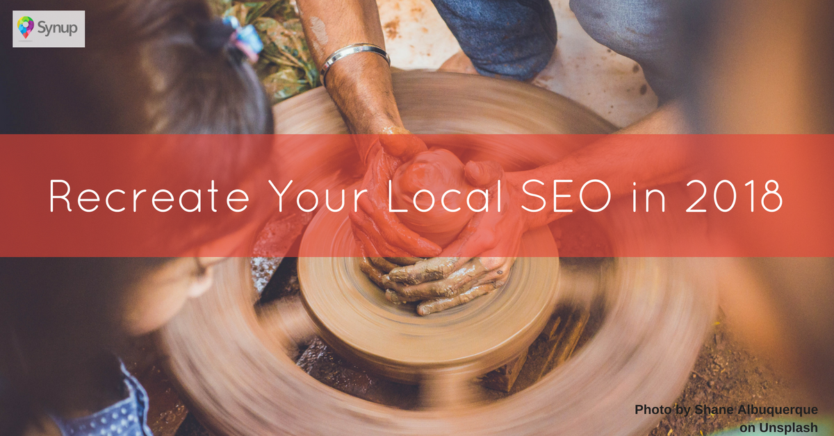 How to Recraft Your Small Business' Local SEO in 2018